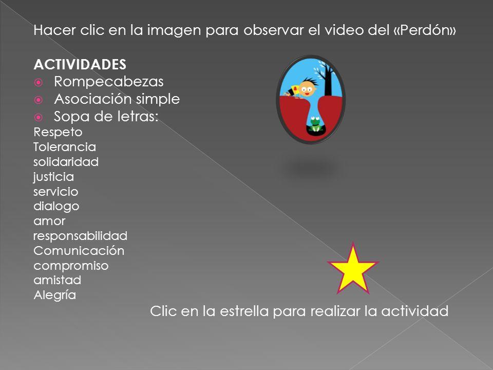 Hacer clic en la imagen para observar el video del «Perdón» ACTIVIDADES Rompecabezas Asociación simple Sopa de letras: Respeto Tolerancia solidaridad