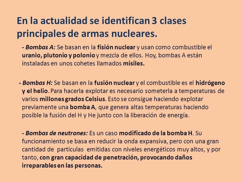 - Bombas A: Se basan en la fisión nuclear y usan como combustible el uranio, plutonio y polonio y mezcla de ellos. Hoy, bombas A están instaladas en u