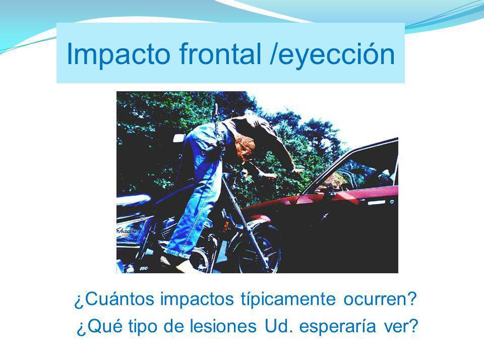 Impacto frontal /eyección ¿Cuántos impactos típicamente ocurren.