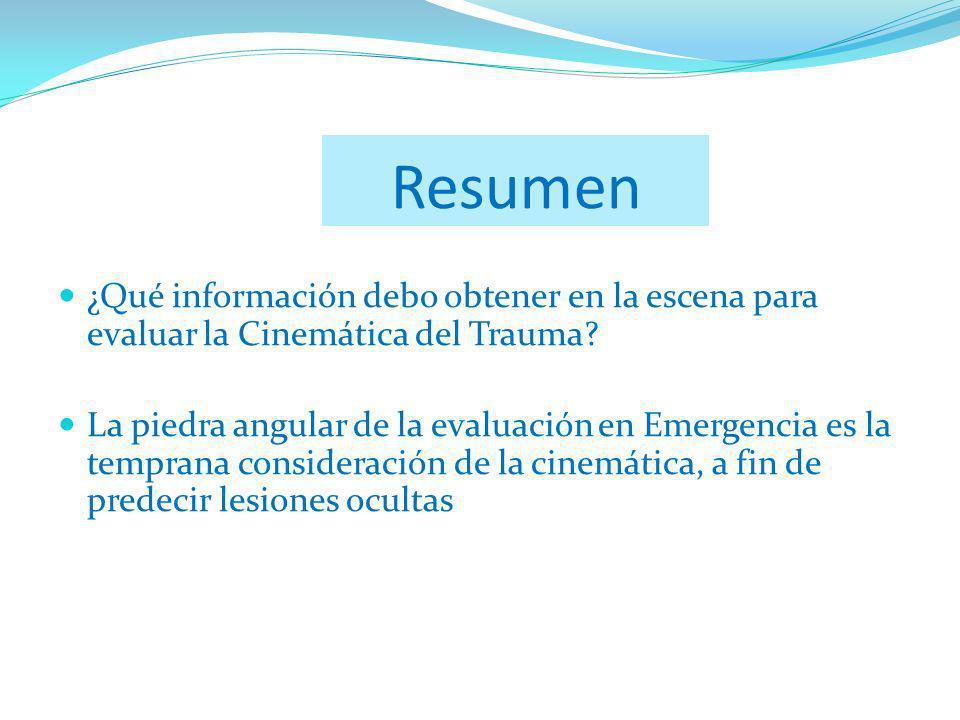 Resumen ¿Qué información debo obtener en la escena para evaluar la Cinemática del Trauma.