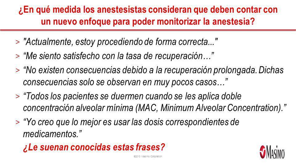 ©2013 Masimo Corporation ¿En qué medida los anestesistas consideran que deben contar con un nuevo enfoque para poder monitorizar la anestesia? >