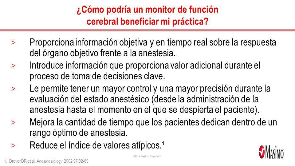 ©2013 Masimo Corporation ¿Cómo podría un monitor de función cerebral beneficiar mi práctica? > Proporciona información objetiva y en tiempo real sobre