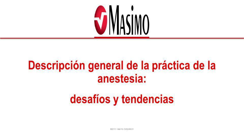 ©2013 Masimo Corporation ¿En qué medida los anestesistas consideran que deben contar con un nuevo enfoque para poder monitorizar la anestesia.