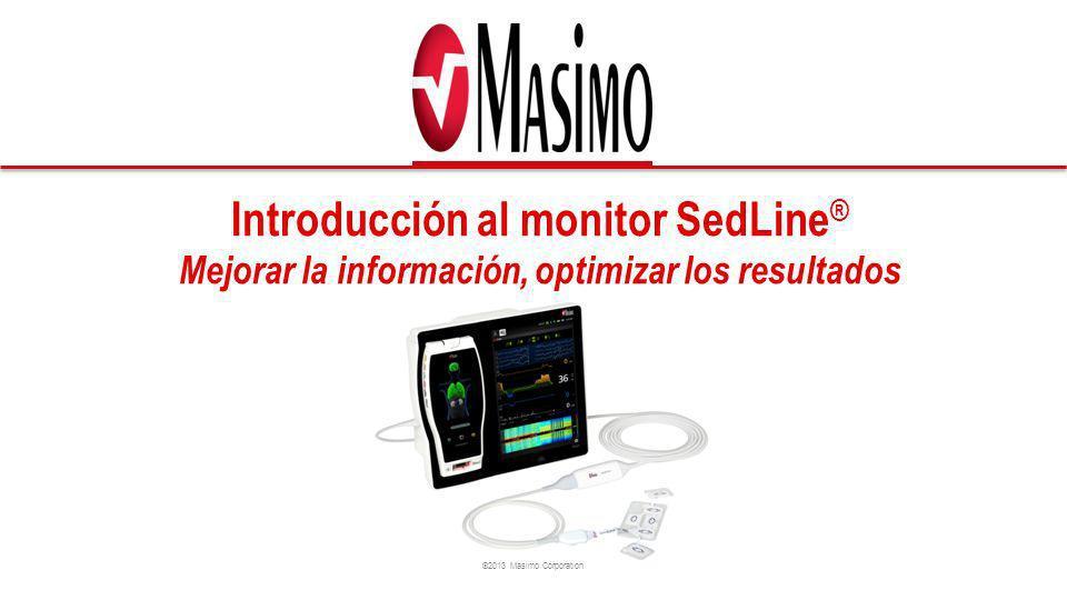 ©2013 Masimo Corporation Introducción al monitor SedLine ® Mejorar la información, optimizar los resultados