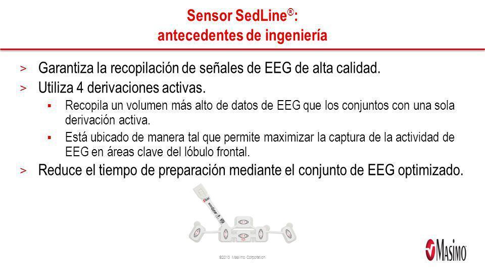 ©2013 Masimo Corporation Sensor SedLine ® : antecedentes de ingeniería > Garantiza la recopilación de señales de EEG de alta calidad. > Utiliza 4 deri
