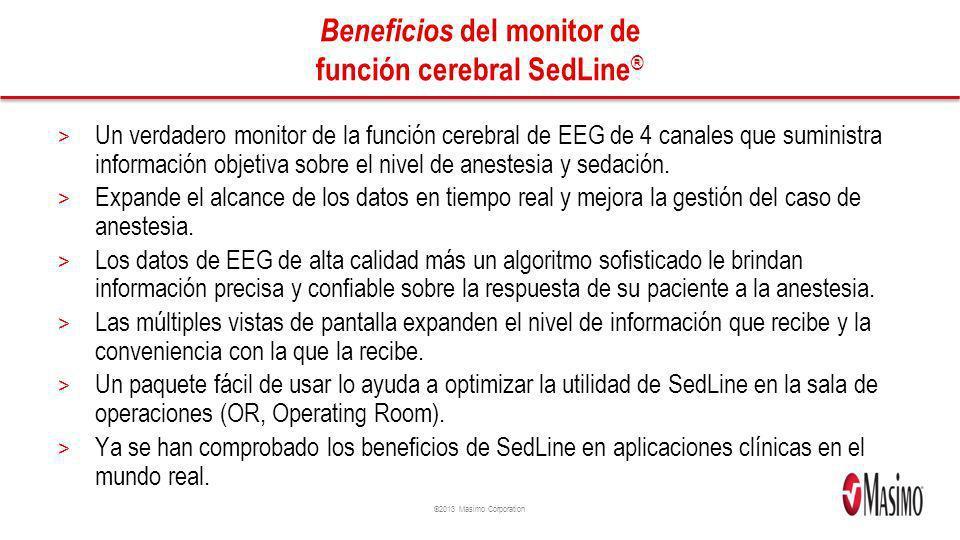©2013 Masimo Corporation Beneficios del monitor de función cerebral SedLine ® > Un verdadero monitor de la función cerebral de EEG de 4 canales que su