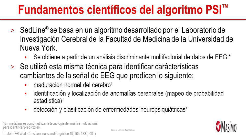 ©2013 Masimo Corporation Fundamentos científicos del algoritmo PSI > SedLine ® se basa en un algoritmo desarrollado por el Laboratorio de Investigación Cerebral de la Facultad de Medicina de la Universidad de Nueva York.