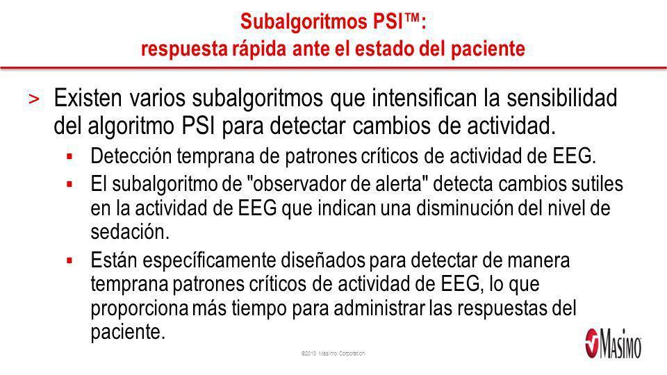 ©2013 Masimo Corporation Subalgoritmos PSI: respuesta rápida ante el estado del paciente > Existen varios subalgoritmos que intensifican la sensibilidad del algoritmo PSI para detectar cambios de actividad.