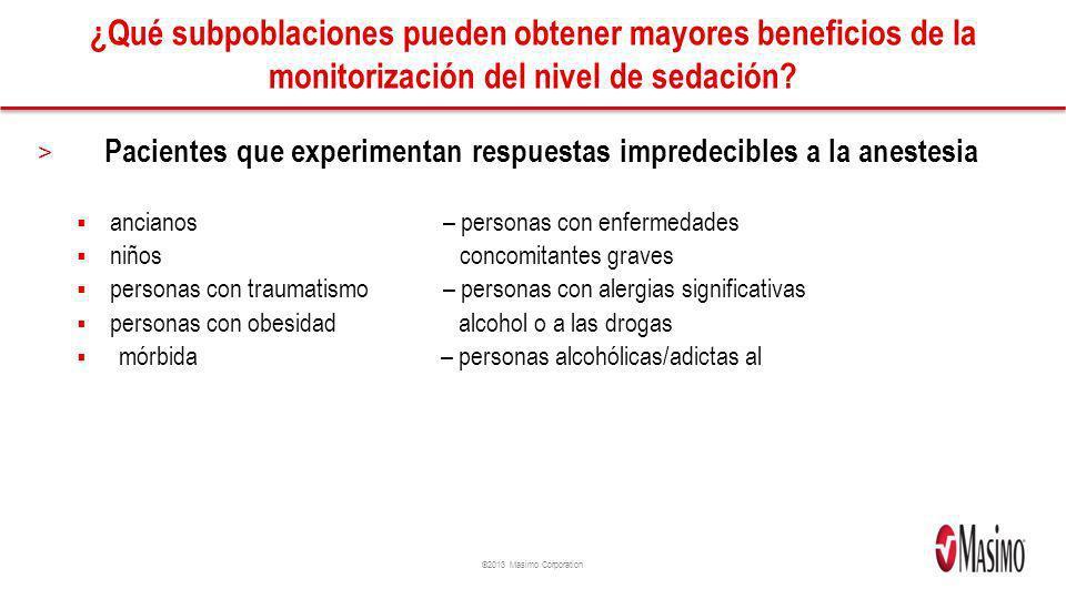 ©2013 Masimo Corporation ¿Qué subpoblaciones pueden obtener mayores beneficios de la monitorización del nivel de sedación? > Pacientes que experimenta