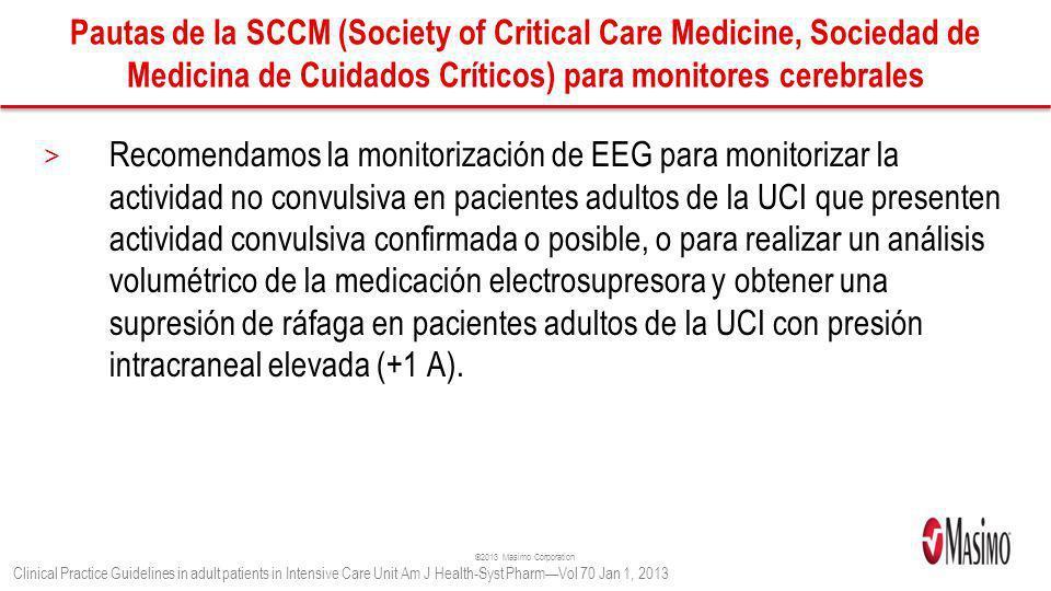 ©2013 Masimo Corporation Pautas de la SCCM (Society of Critical Care Medicine, Sociedad de Medicina de Cuidados Críticos) para monitores cerebrales >
