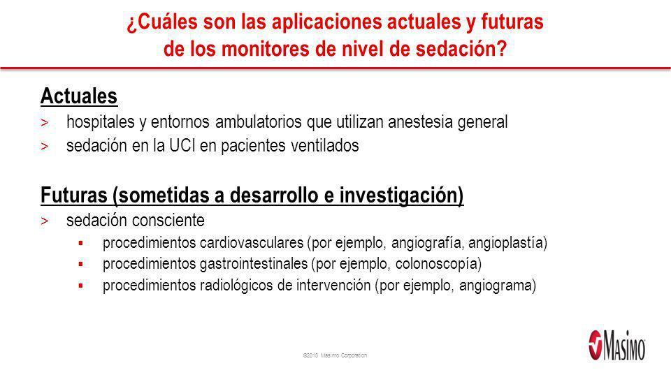 ©2013 Masimo Corporation ¿Cuáles son las aplicaciones actuales y futuras de los monitores de nivel de sedación? Actuales > hospitales y entornos ambul