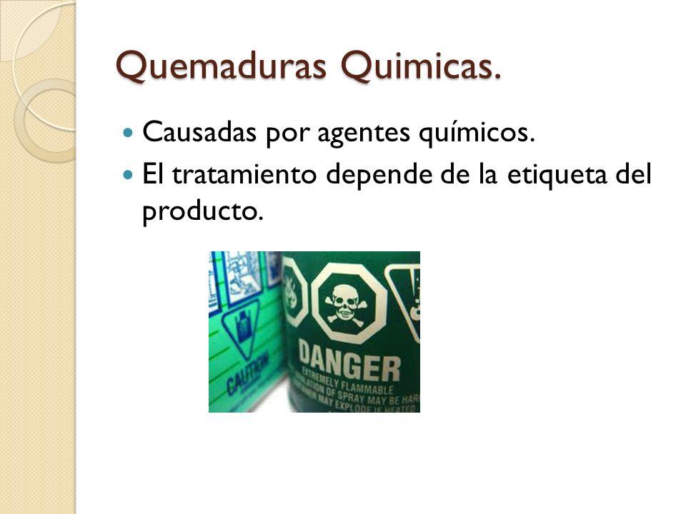 Quemaduras Quimicas. Causadas por agentes químicos. El tratamiento depende de la etiqueta del producto.