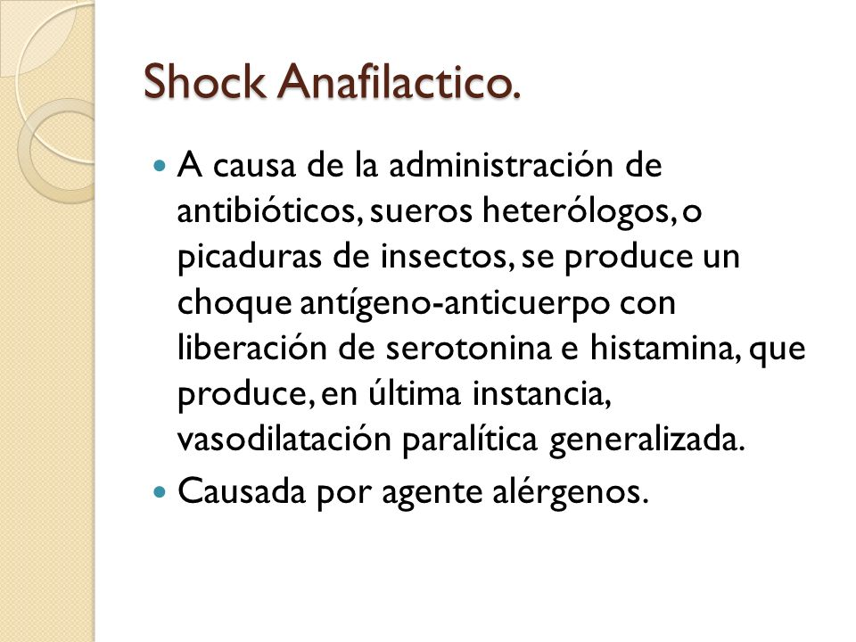 Shock Anafilactico. A causa de la administración de antibióticos, sueros heterólogos, o picaduras de insectos, se produce un choque antígeno-anticuerp