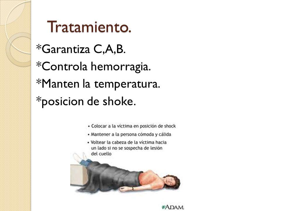 Tratamiento. *Garantiza C,A,B. *Controla hemorragia. *Manten la temperatura. *posicion de shoke.