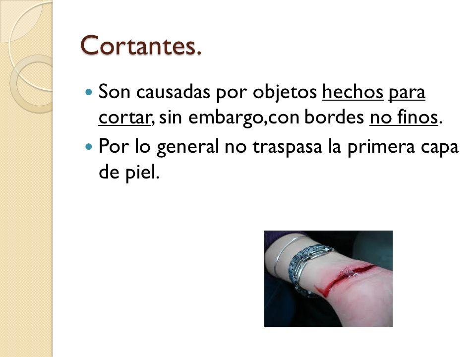 Cortantes. Son causadas por objetos hechos para cortar, sin embargo,con bordes no finos. Por lo general no traspasa la primera capa de piel.