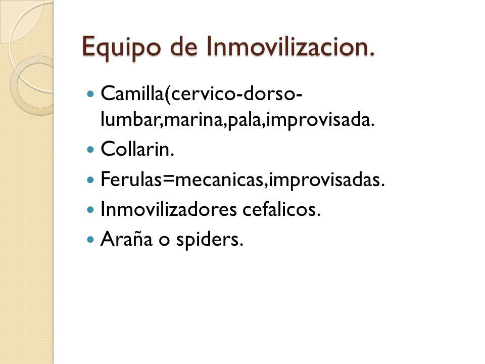 Equipo de Inmovilizacion. Camilla(cervico-dorso- lumbar,marina,pala,improvisada. Collarin. Ferulas=mecanicas,improvisadas. Inmovilizadores cefalicos.
