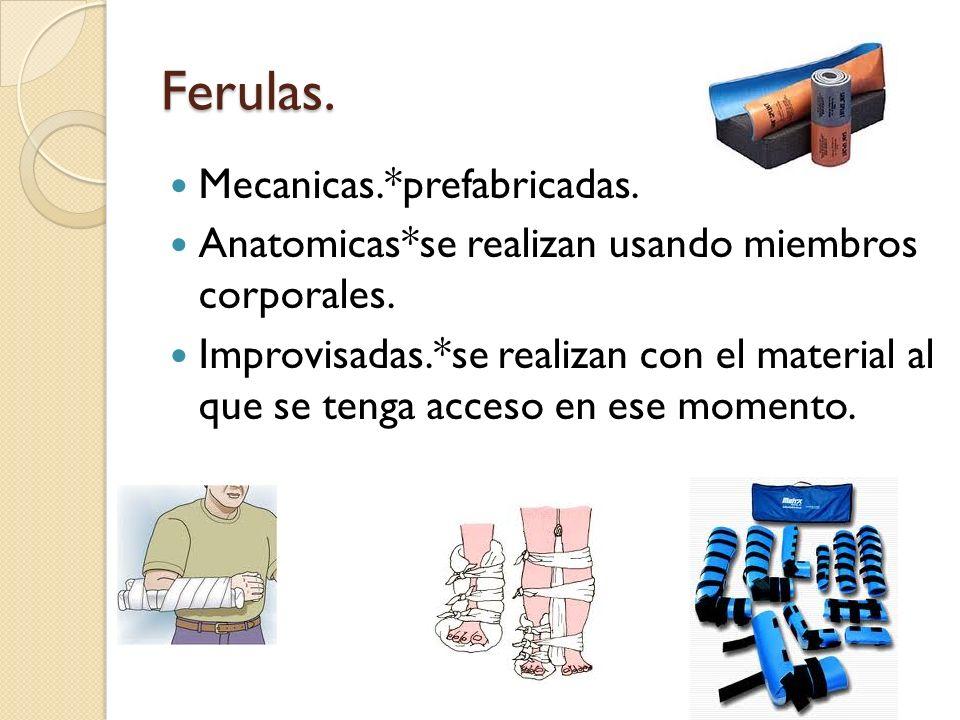Ferulas. Mecanicas.*prefabricadas. Anatomicas*se realizan usando miembros corporales. Improvisadas.*se realizan con el material al que se tenga acceso