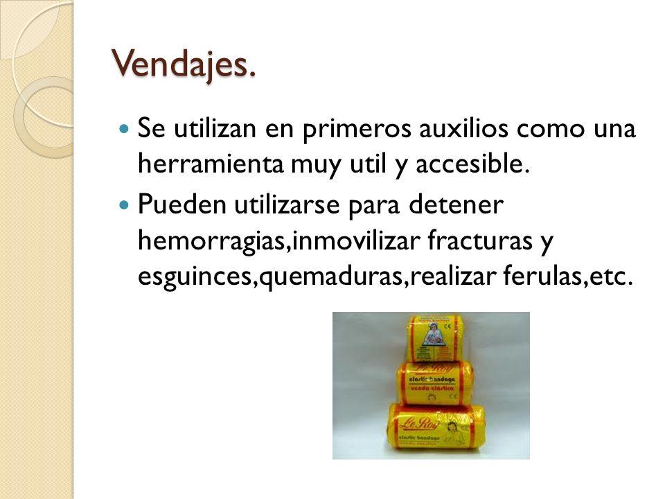 Vendajes. Se utilizan en primeros auxilios como una herramienta muy util y accesible. Pueden utilizarse para detener hemorragias,inmovilizar fracturas