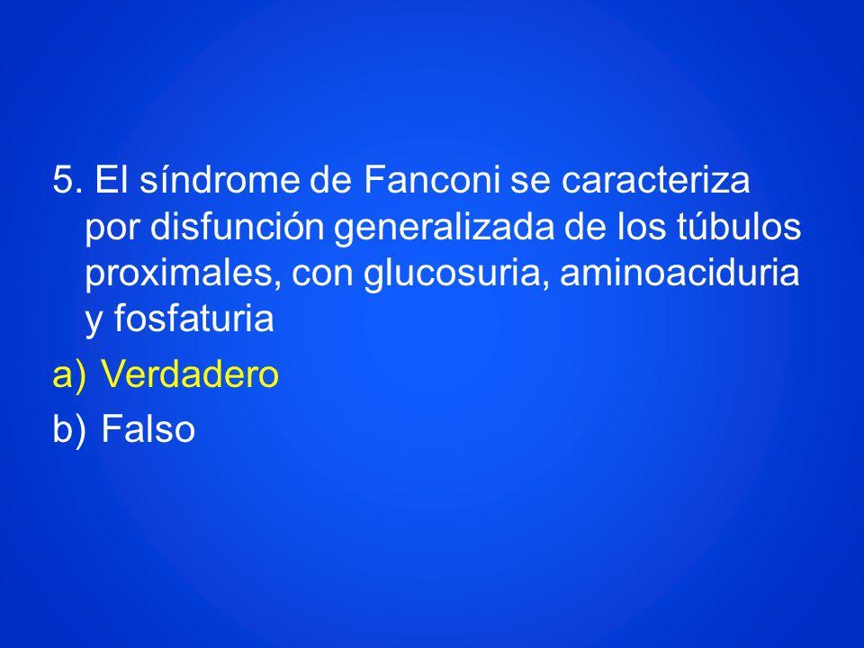 5. El síndrome de Fanconi se caracteriza por disfunción generalizada de los túbulos proximales, con glucosuria, aminoaciduria y fosfaturia a)Verdadero