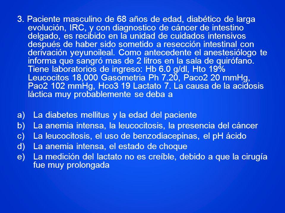 3. Paciente masculino de 68 años de edad, diabético de larga evolución, IRC, y con diagnostico de cáncer de intestino delgado, es recibido en la unida