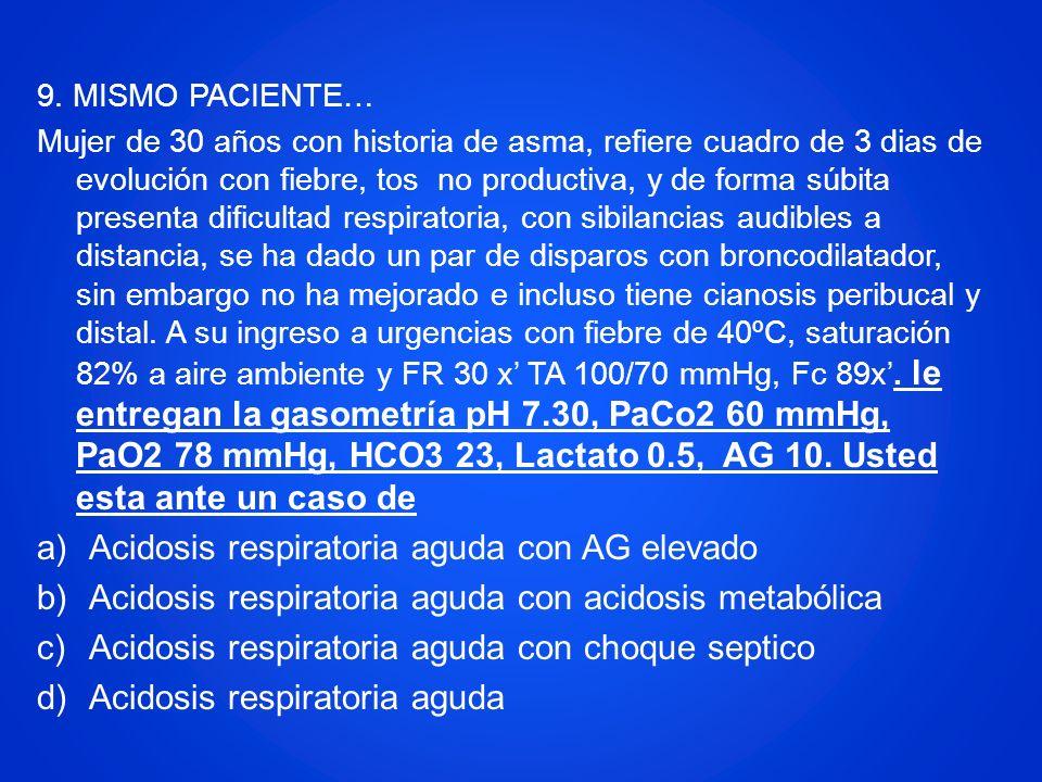 9. MISMO PACIENTE… Mujer de 30 años con historia de asma, refiere cuadro de 3 dias de evolución con fiebre, tos no productiva, y de forma súbita prese