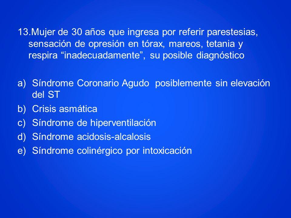 13.Mujer de 30 años que ingresa por referir parestesias, sensación de opresión en tórax, mareos, tetania y respira inadecuadamente, su posible diagnós