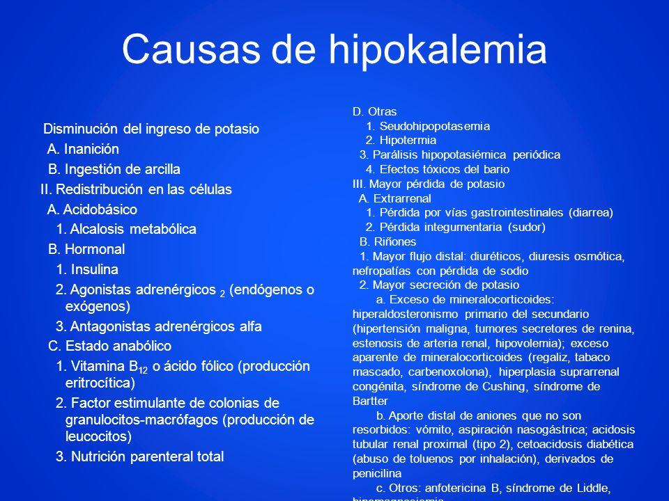 Causas de hipokalemia Disminución del ingreso de potasio A. Inanición B. Ingestión de arcilla II. Redistribución en las células A. Acidobásico 1. Alca