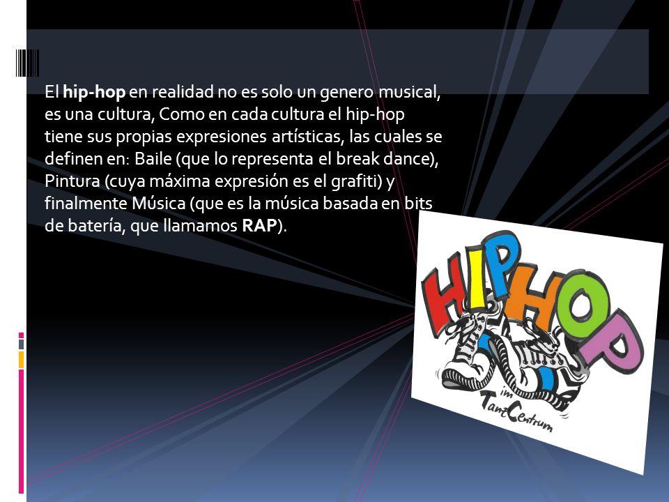 El hip-hop en realidad no es solo un genero musical, es una cultura, Como en cada cultura el hip-hop tiene sus propias expresiones artísticas, las cua