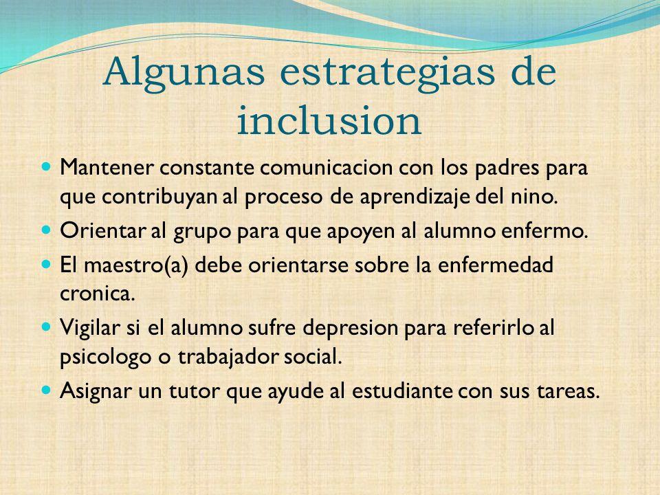 Algunas estrategias de inclusion Mantener constante comunicacion con los padres para que contribuyan al proceso de aprendizaje del nino.