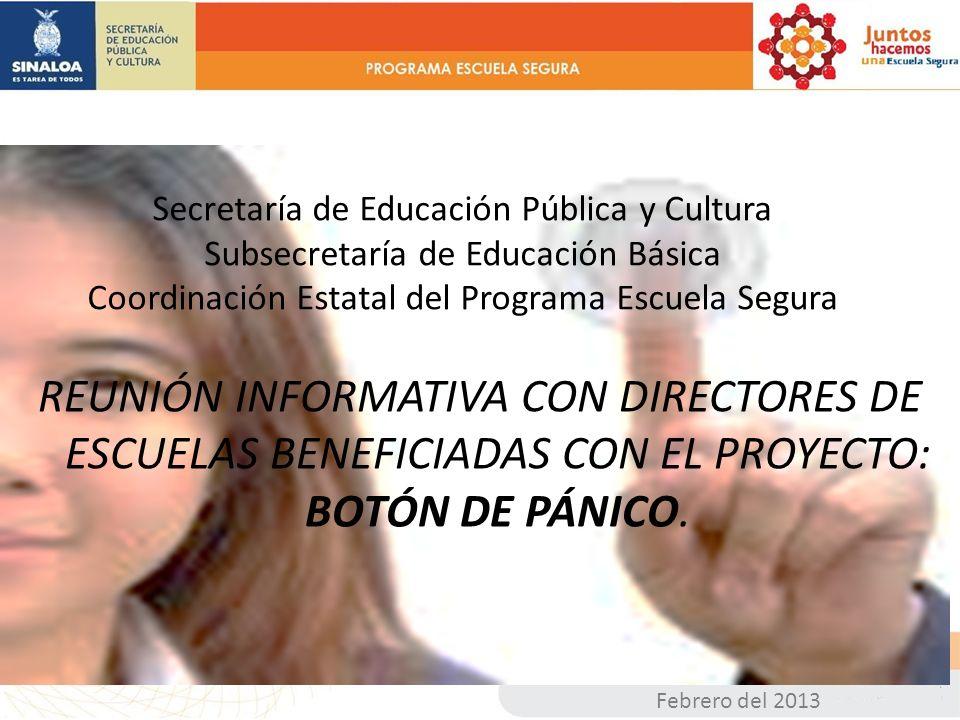 Febrero del 2013 REUNIÓN INFORMATIVA CON DIRECTORES DE ESCUELAS BENEFICIADAS CON EL PROYECTO: BOTÓN DE PÁNICO.