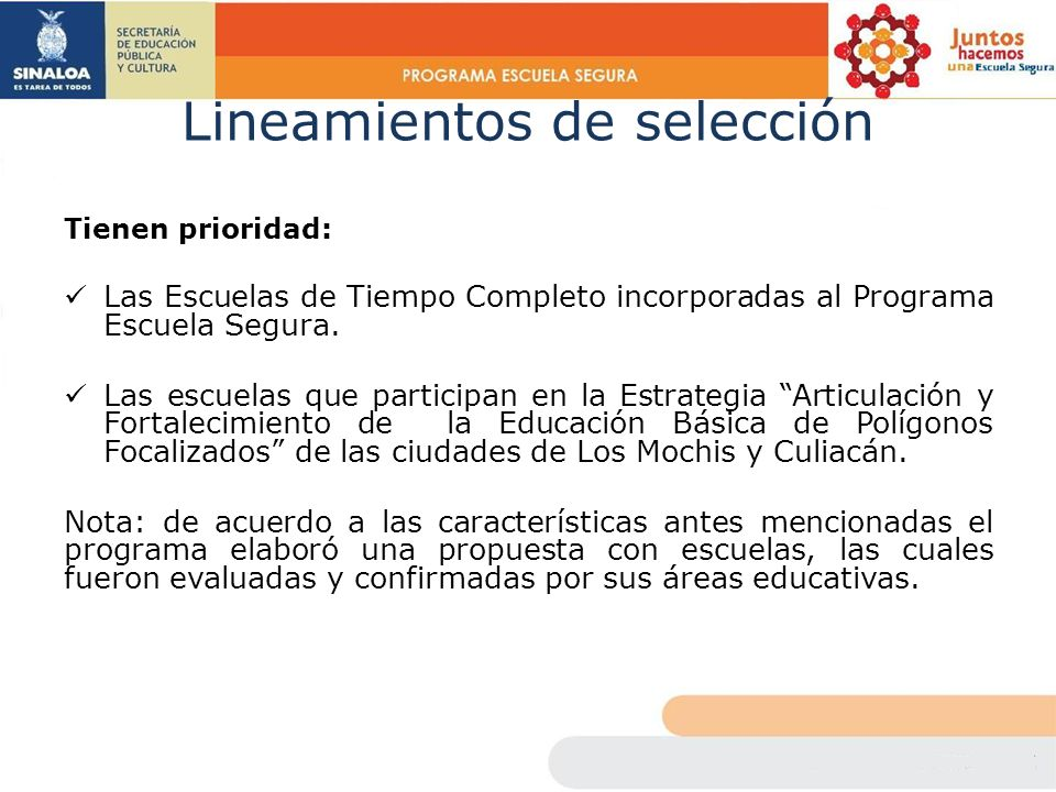 Lineamientos de selección Tienen prioridad: Las Escuelas de Tiempo Completo incorporadas al Programa Escuela Segura. Las escuelas que participan en la