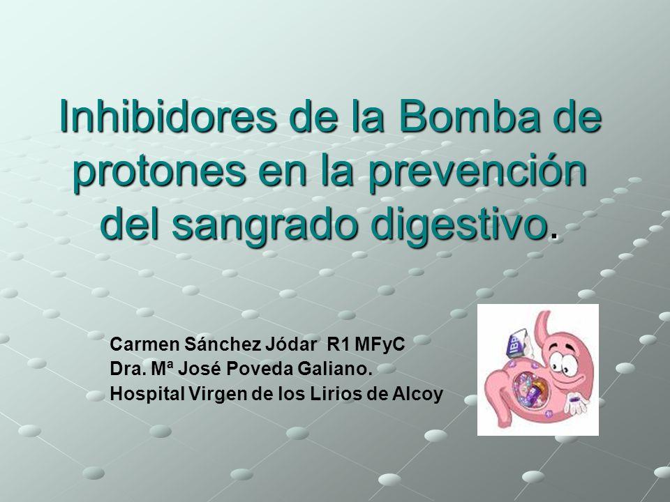 Inhibidores de la Bomba de protones en la prevención del sangrado digestivo. Carmen Sánchez Jódar R1 MFyC Dra. Mª José Poveda Galiano. Hospital Virgen