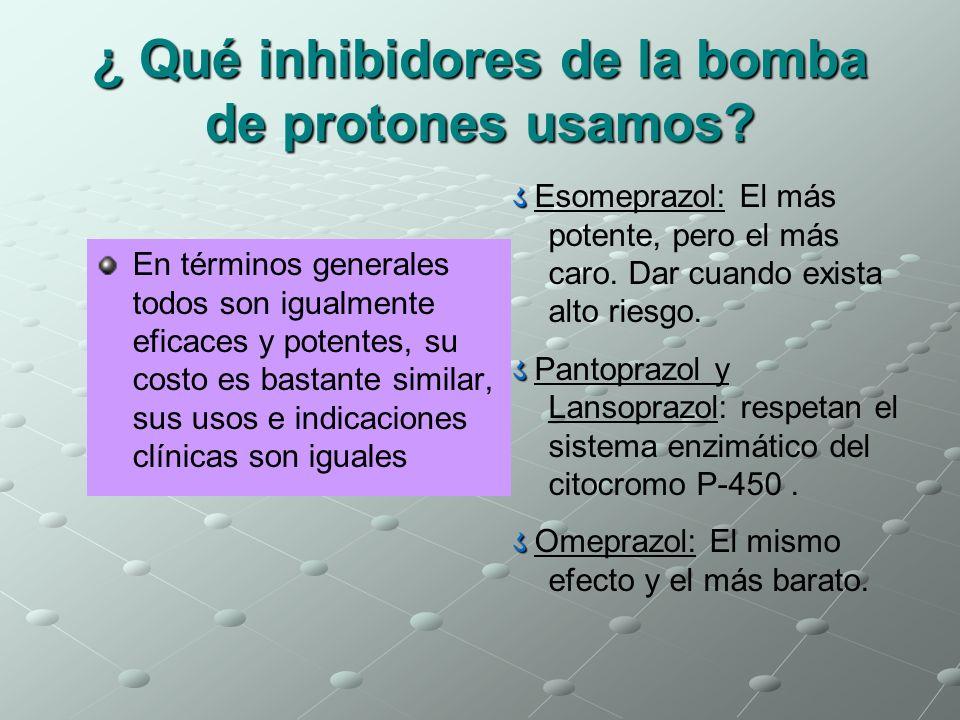 ¿ Qué inhibidores de la bomba de protones usamos? Esomeprazol: El más potente, pero el más caro. Dar cuando exista alto riesgo. Pantoprazol y Lansopra