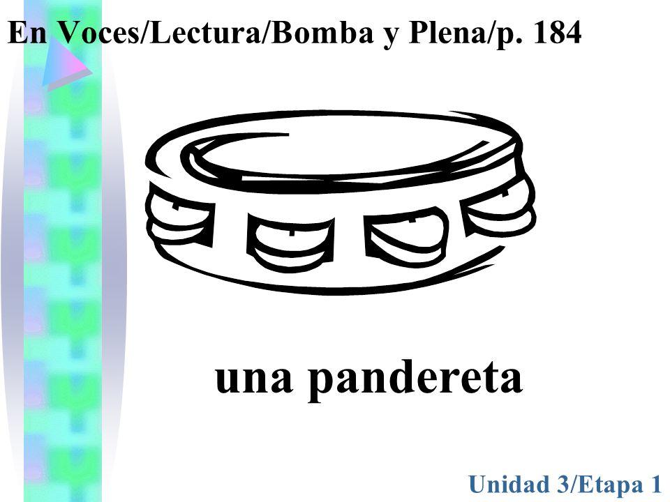 En Voces/Lectura/Bomba y Plena/p. 184 Unidad 3/Etapa 1 una pandereta