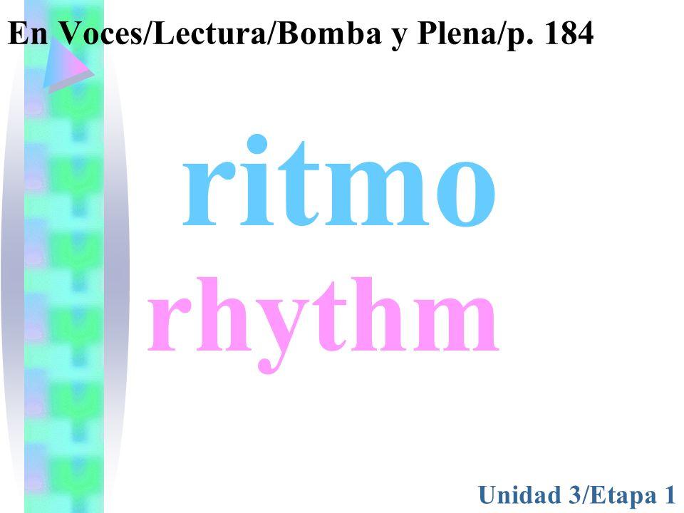 En Voces/Lectura/Bomba y Plena/p. 184 Unidad 3/Etapa 1 rhythm ritmo