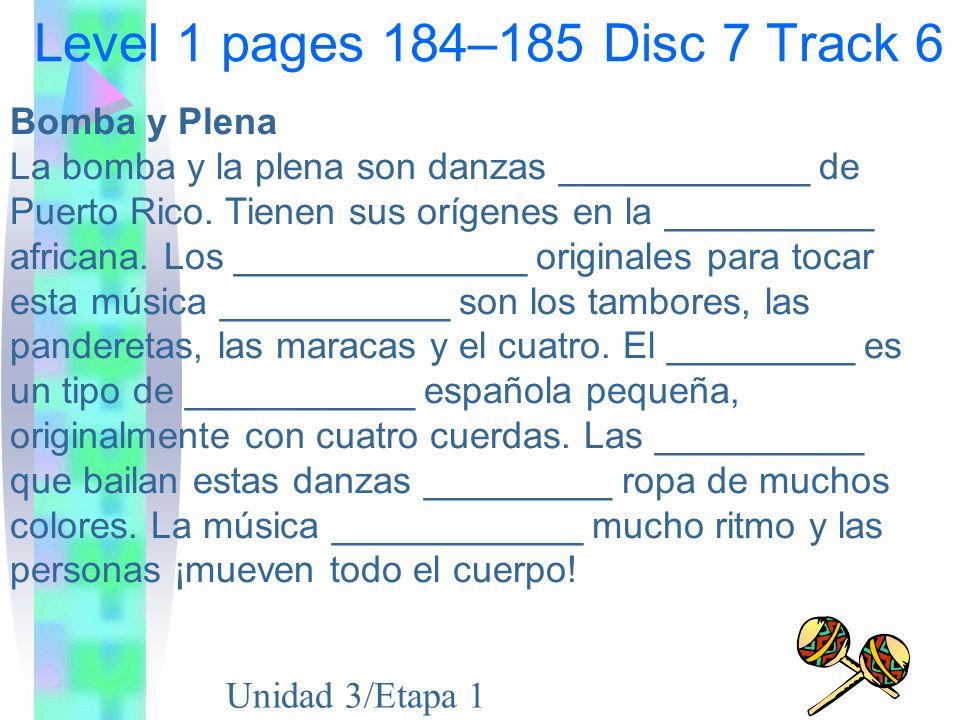 Level 1 pages 184–185 Disc 7 Track 6 Bomba y Plena La bomba y la plena son danzas ____________ de Puerto Rico.
