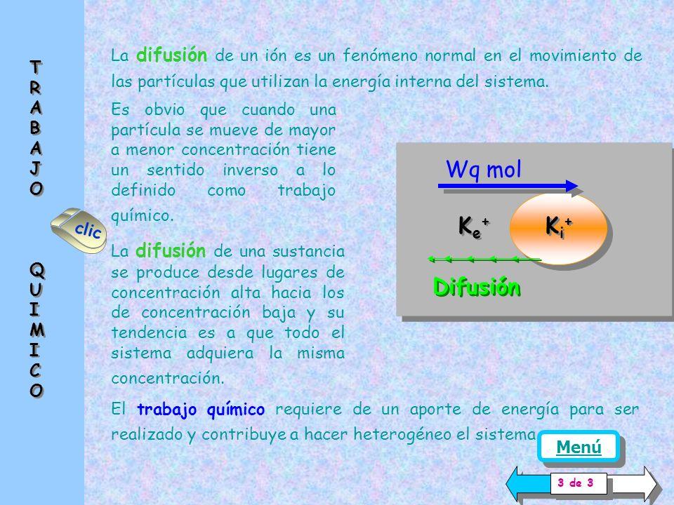 Ke+Ke+ Ke+Ke+ Ki+Ki+ Ki+Ki+ El trabajo químico (Wq) se puede cuantificar por la ecuación que contiene la constante general de los gases ( R ) la temperatura absoluta ( T ) a la que se produce el fenómeno.
