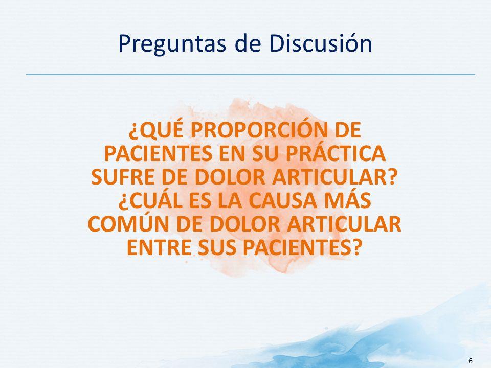 Preguntas de Discusión 6 ¿QUÉ PROPORCIÓN DE PACIENTES EN SU PRÁCTICA SUFRE DE DOLOR ARTICULAR.