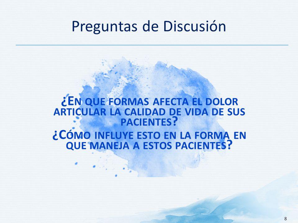 Preguntas de Discusión 8 ¿E N QUE FORMAS AFECTA EL DOLOR ARTICULAR LA CALIDAD DE VIDA DE SUS PACIENTES .