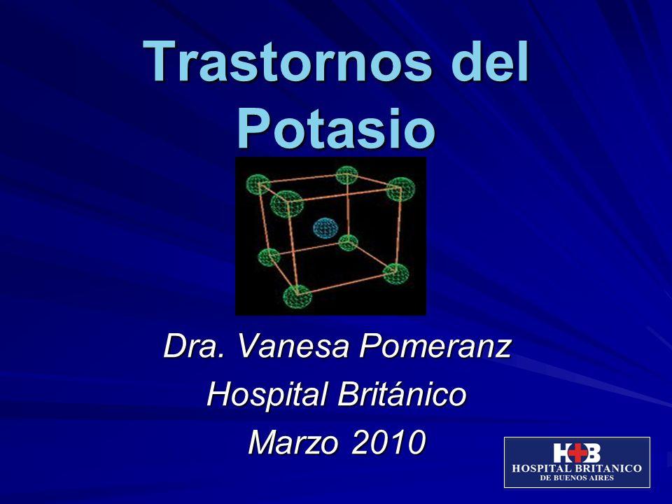 Trastornos del Potasio Dra. Vanesa Pomeranz Hospital Británico Marzo 2010