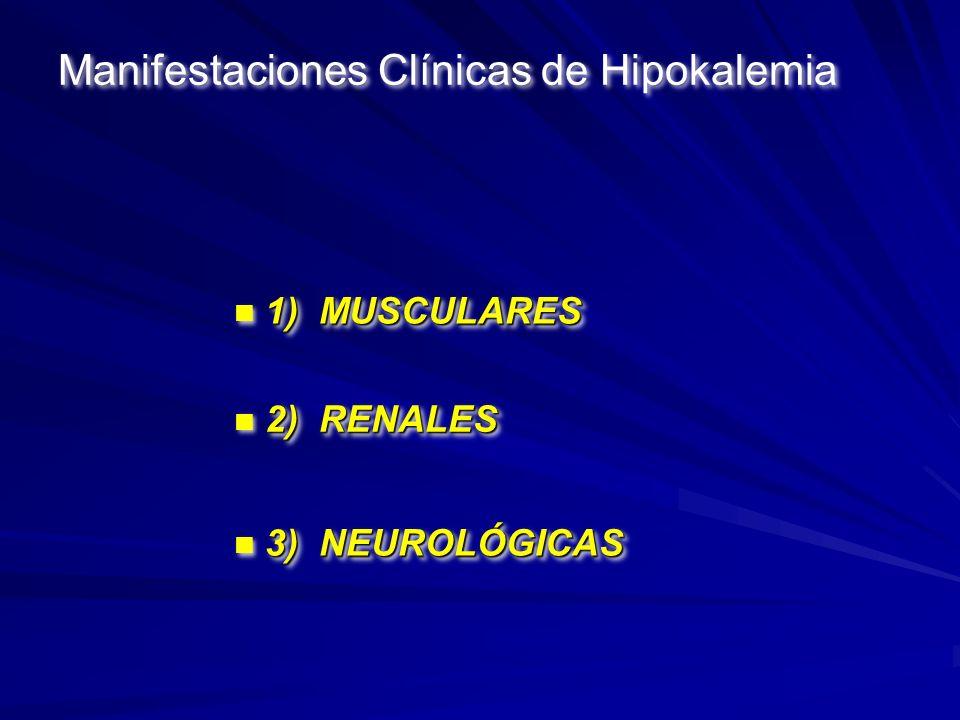 Manifestaciones Clínicas de Hipokalemia 1) MUSCULARES n 1) MUSCULARES 2) RENALES n 2) RENALES 3) NEUROLÓGICAS n 3) NEUROLÓGICAS
