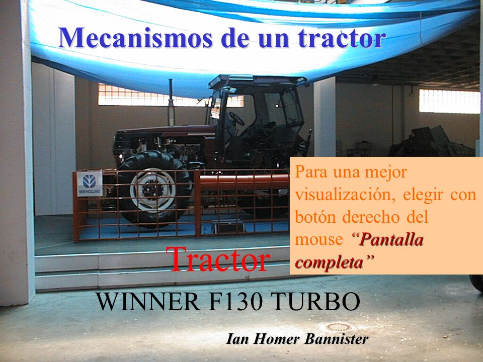 Pantalla completa Para una mejor visualización, elegir con botón derecho del mouse Pantalla completa Mecanismos de un tractor Tractor WINNER F130 TURBO Ian Homer Bannister