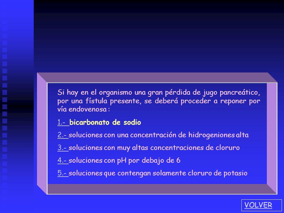 Si hay en el organismo una gran pérdida de jugo pancreático, por una fístula presente, se deberá proceder a reponer por vía endovenosa : 1.- 1.- bicar