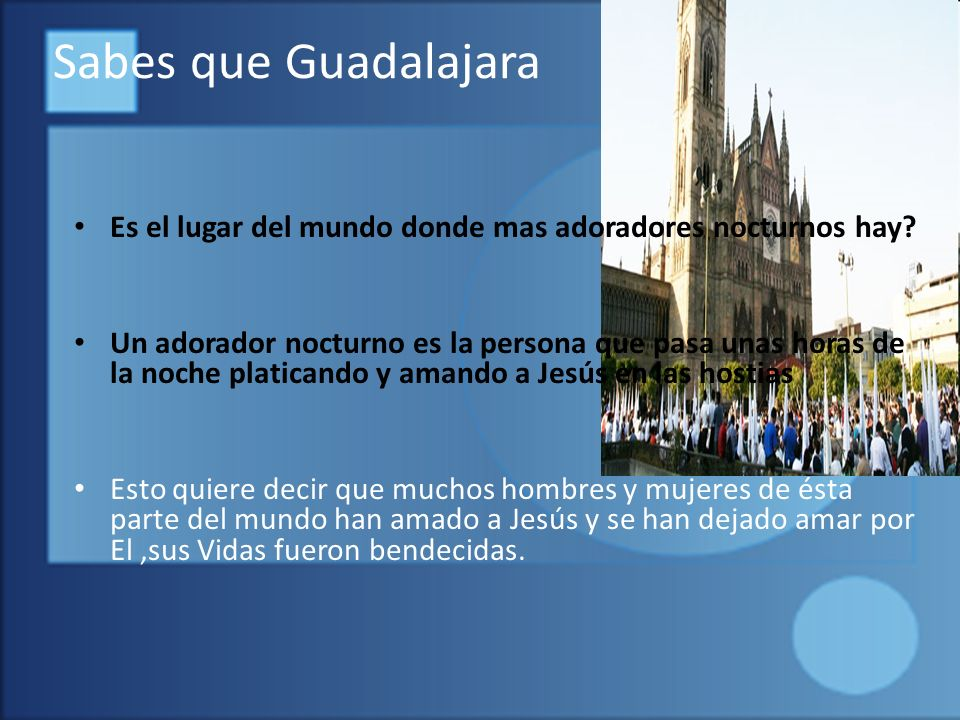Sabes que Guadalajara Es el lugar del mundo donde mas adoradores nocturnos hay.