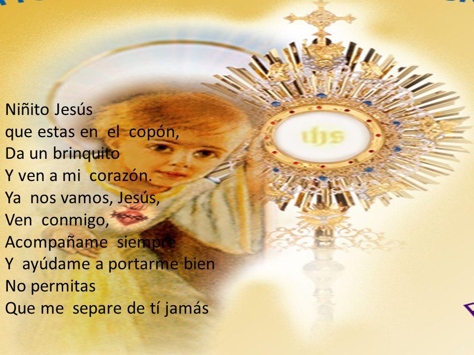 Niñito Jesús que estas en el copón, Da un brinquito Y ven a mi corazón.