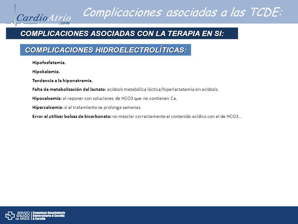 Complicaciones asociadas a las TCDE: COMPLICACIONES ASOCIADAS CON LA TERAPIA EN SI: COMPLICACIONES HIDROELECTROL Í TICAS: Hipofosfatemia. Hipokalemia.