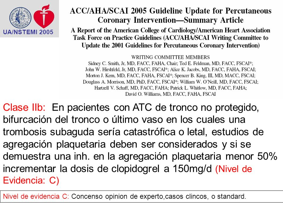 UA/NSTEMI 2005 Clase IIb: En pacientes con ATC de tronco no protegido, bifurcación del tronco o último vaso en los cuales una trombosis subaguda sería