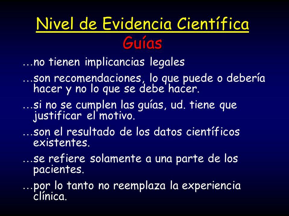 Nivel de Evidencia Científica Guías … no tienen implicancias legales … son recomendaciones, lo que puede o debería hacer y no lo que se debe hacer. …