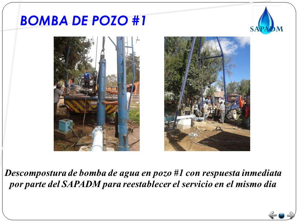 BOMBA DE POZO #1 Descompostura de bomba de agua en pozo #1 con respuesta inmediata por parte del SAPADM para reestablecer el servicio en el mismo dia