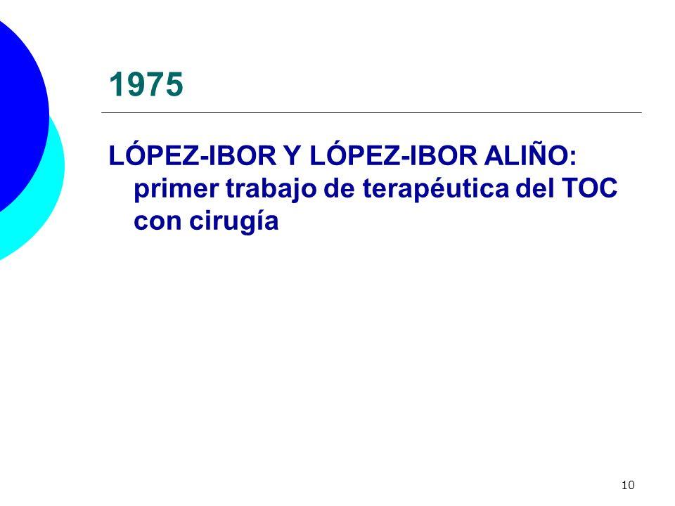 10 1975 LÓPEZ-IBOR Y LÓPEZ-IBOR ALIÑO: primer trabajo de terapéutica del TOC con cirugía